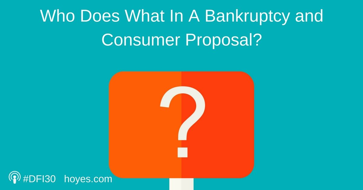 Who Does What In A Bankruptcy and Consumer Proposal?