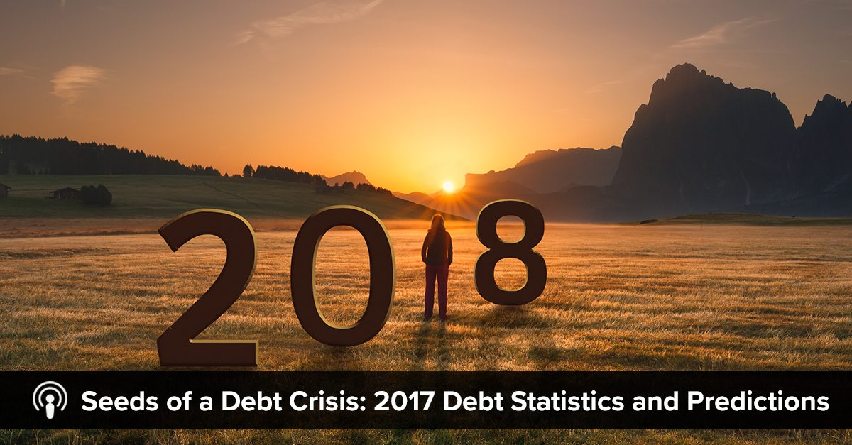 seeds of a debt crisis: 2017 debt statistics and predictions
