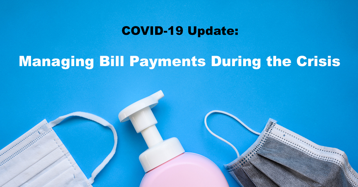 COVID-19 Update: Managing Bill Payments During the Crisis
